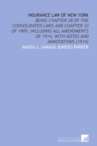Download Insurance Law of New York: Being Chapter 28 of the Consolidated Laws and Chapter 33 of 1909, Including All Amendments of 1914, With Notes and Annotations (1914) Pdf