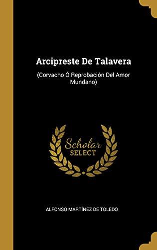 Arcipreste de Talavera (corvacho Ó Reprobación del Amor Mundano)  [De Toledo, Alfonso Martinez] (Tapa Dura)
