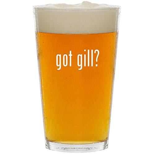 got gill? - Glass 16oz Beer Pint