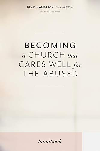 Becoming a Church that Cares Well for the Abused ()