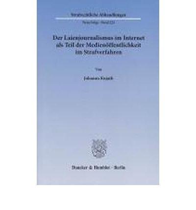 Der Laienjournalismus im Internet als Teil der Medien?ffentlichkeit im Strafverfahren: Neue Herausforderungen durch die Entwicklung des Web 2.0 (Paperback)(German) - Common