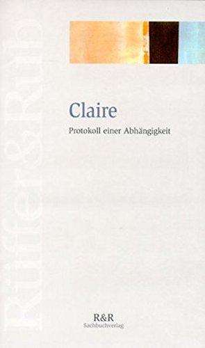 Claire, Protokoll einer Abhängigkeit