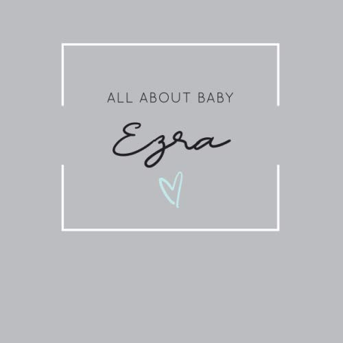 All About Baby Ezra: The Perfect Personalized Keepsake Journal for Baby