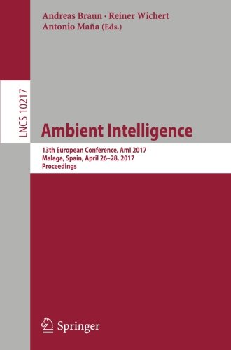 Ambient Intelligence: 13th European Conference, AmI 2017, Malaga, Spain, April 26–28, 2017, Proceedings (Lecture Notes in Computer Science) by Springer