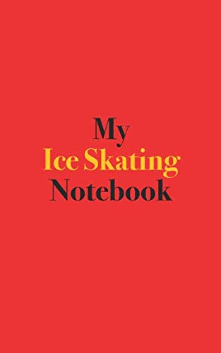 My Ice Skating Notebook: Blank Lined Notebook for Ice Skating; Notebook for Ice Skating Enthusiasts and Competitors