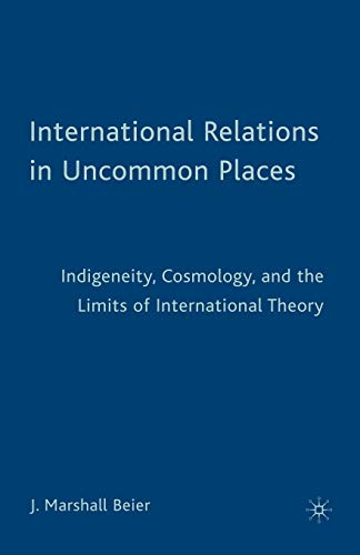 International Relations in Uncommon Places: Indigeneity, Cosmology, and the Limits of International Theory