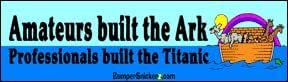 Amatuers build the ark, professionals built the Titanic - funny bumper stickers (Large 14x4 inches)