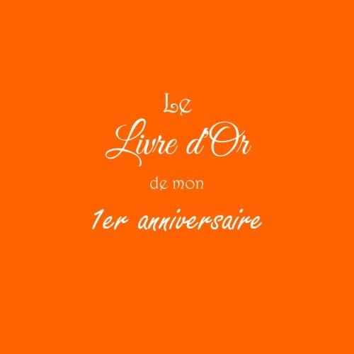 Le Livre d'Or de mon 1er anniversaire .........: Livre d'Or 1er Anniversaire 1 an premier anniversaire 21 x 21 cm accessoires decoration idee deco ... garcon Couverture Orange (French Edition)