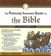 The Politically Incorrect Guide to the Bible by Robert J. Hutchinson (November 19,2007)