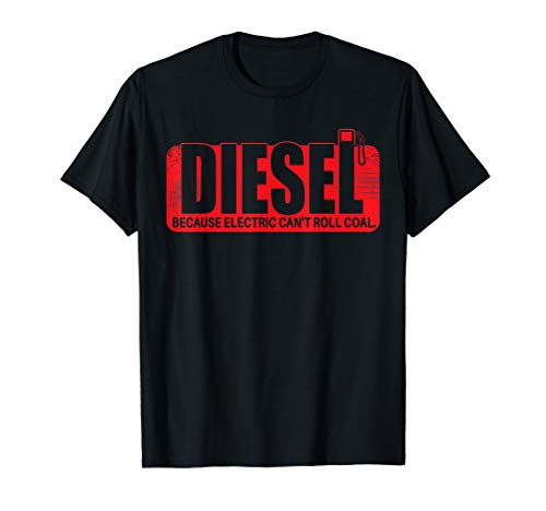 - Diesel Because Electric Can't Roll Coal Truck T-Shirt