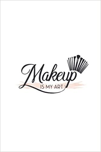 Makeup is My Art: 150 Lined Journal Pages Planner Diary Notebook with Makeup Artist Brushes Quote on the Cover Paperback – 16 Apr 2018
