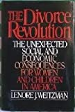 The Divorce Revolution : The Unexpected Social and Economic Consequences for Women and Children in America, Weitzman, Lenore J., 0029347106