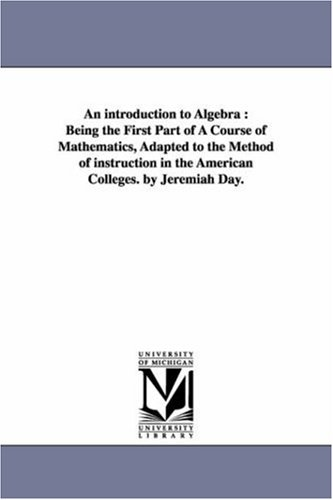 An introduction to algebra : being the first part of a course of mathematics, adapted to the method of instruction in th