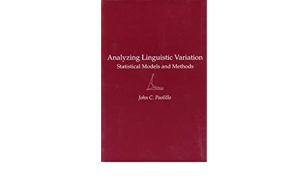 Analyzing Linguistic Variation Statistical Models and Methods
