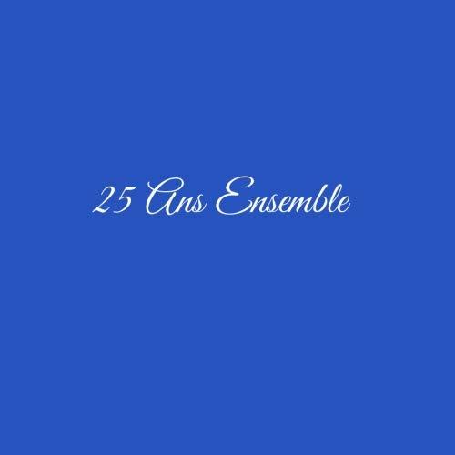 25 Ans Ensemble ...: Livre d'Or 25 Ans Ensemble Anniversaire de Mariage Noces d'argent Accessoires decoration idee cadeau souvenir cadeaux invites ... famille Couverture Bleu (French Edition)