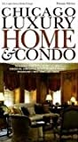 img - for Chicago Luxury Home & Condo: A One-Stop Source for Building, Remodeling, Decorating, Furnishing and Landscaping Chicagoland's Finest Homes and Condos book / textbook / text book