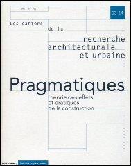 Les Cahiers de la recherche architecturale et urbaine, numéro 13-14 : Pragmatiques, théorie des effets et pratiques de la construction