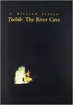 Yochib: The River Cave by William C. Steele (1-Dec-1985)