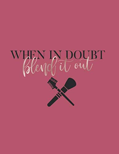 When in Doubt Blend it Out: Makeup Artist Planner/Makeup Artist Appointment Book/ Makeup Artist Organizer/ 8.5 x 11, 76 pages