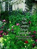 The New Central Texas Gardener, Cheryl Hazeltine and Barry Lovelace, 0890968489