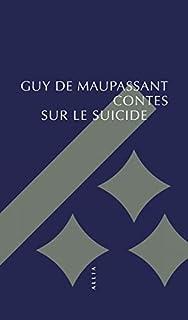 Contes sur le suicide, Maupassant, Guy de