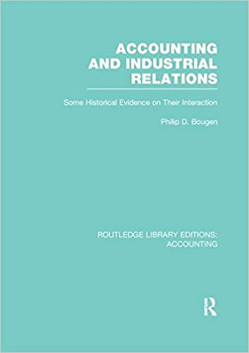 Accounting and Industrial Relations (RLE Accounting): Some Historical Evidence on Their Interaction (Routledge Library Editions: Accounting)
