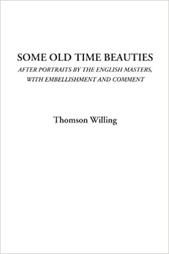 Some Old Time Beauties: After Portraits by the English Masters with Embellishment and Comment