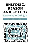 Rhetoric, Reason and Society Vol. 1 : Rationality as Dialogue, Myerson, George, 0803978677