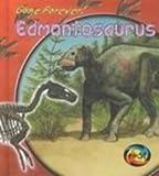Edmontosaurus (Gone Forever!)