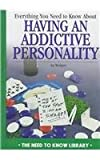 Everything You Need to Know about an Addictive Personality, Jay Bridgers, 0823927776