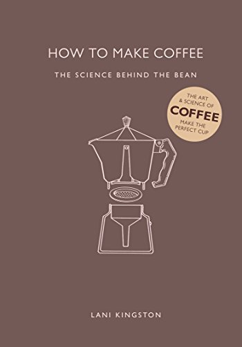 How to Make Coffee: The science behind the ()