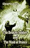 The Broken Soldier and the Maid of France, Henry Van Dyke, 1410105903