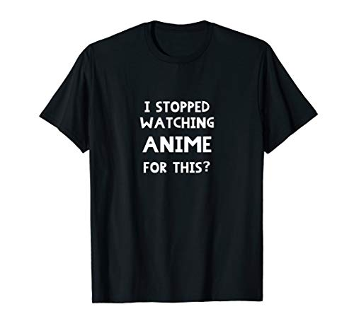 I Stopped Watching Anime for This? Graphic Teen T-Shirt ()