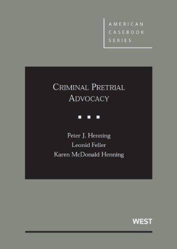 Criminal Pretrial Advocacy (American Casebook Series)