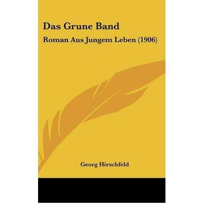 Das Grune Band: Roman Aus Jungem Leben (1906) (Hardback)(German) - Common pdf