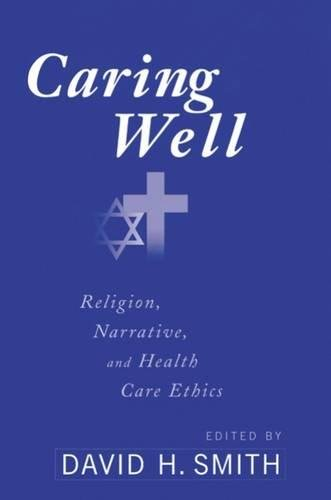 Caring Well: Religion, Narrative, and Health Care Ethics