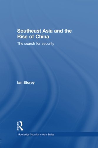 Southeast Asia and the Rise of China: The Search for Security (Routledge Security in Asia)