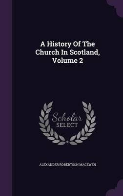 A History of the Church in Scotland, Volume 2(Hardback) - 2016 Edition ebook