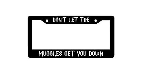 Plate Frame Dont Let The Muggles Get you Down Plastic License Plate Fram