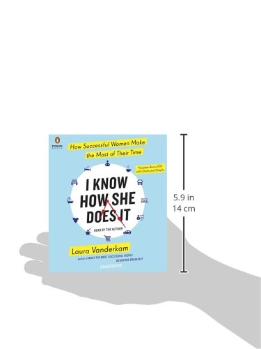 I Know How She Does It: How Successful Women Make the Most of Their Time by Penguin Audio