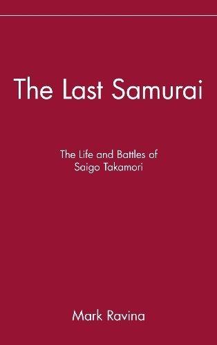 The Last Samurai: The Life and Battles of Saigo Takamori by Mark Ravina (2003-11-24)