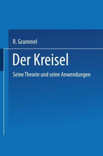 Der Kreisel: Seine Theorie und seine Anwendungen (German Edition)