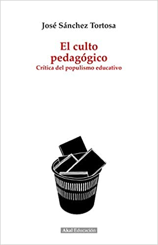 El culto pedagógico. Crítica del populismo educativo Pedagogía: Amazon.es: José Sánchez Tortosa: Libros