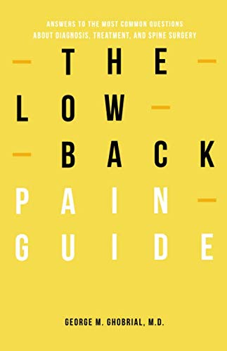 The Low Back Pain Guide: Answers To The Most Common Questions About Diagnosis, Treatment, And Spine Surgery