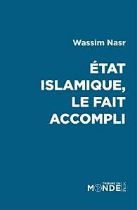 Etat Islamique, le fait accompli par Wassim Nasr
