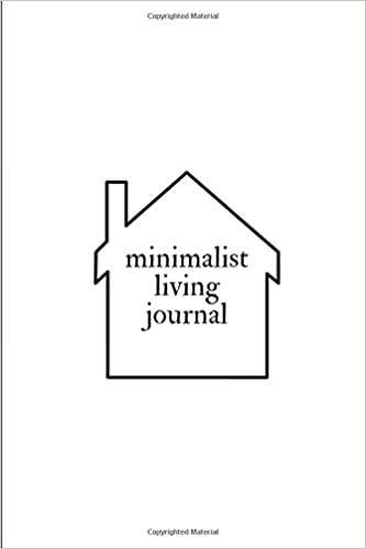 Minimalist Living Journal Keep The House Clean And Your Life Simple