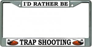 I'd Rather Be Trap Shooting Chrome License Plate - Rather Trap