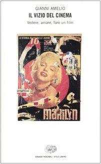 Il vizio del cinema. Vedere, amare, fare un film Copertina flessibile – 17 feb 2004 Gianni Amelio Einaudi 8806167499 769365
