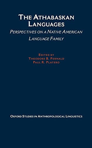 The Athabaskan Languages: Perspectives on a Native American Language Family (Oxford Studies in Anthropological Linguistics) by Oxford University Press