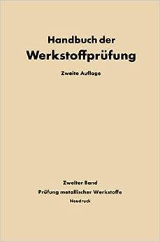 Die Prüfung der Metallischen Werkstoffe (Handbuch der Werkstoffprüfung)